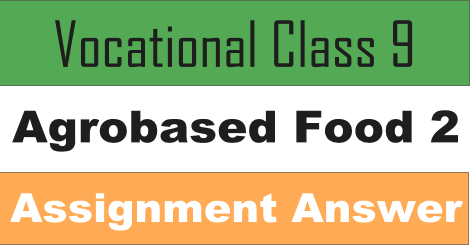 Class 9 Vocatioanl Agrobased food 2 Assignment Answer 2021